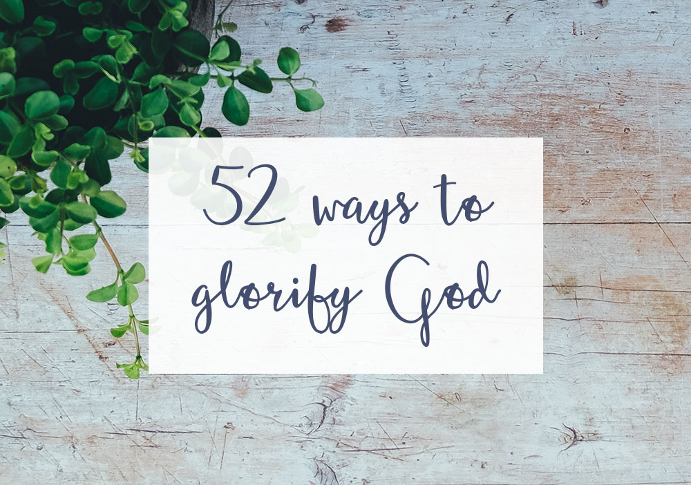 52 Ways to Glorify God