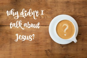 Way #46 – Let's talk about Jesus