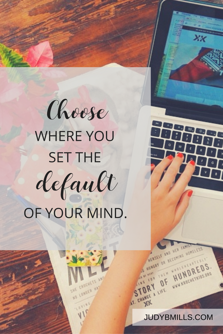 Where do you choose to set the default of your mind? Receive life and peace by intentionally setting the default of our minds on what God says versus what we might want to think and feel.