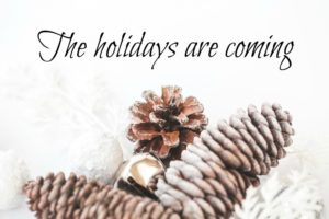 The holidays are coming! Plan now so you'll have no regrets later.