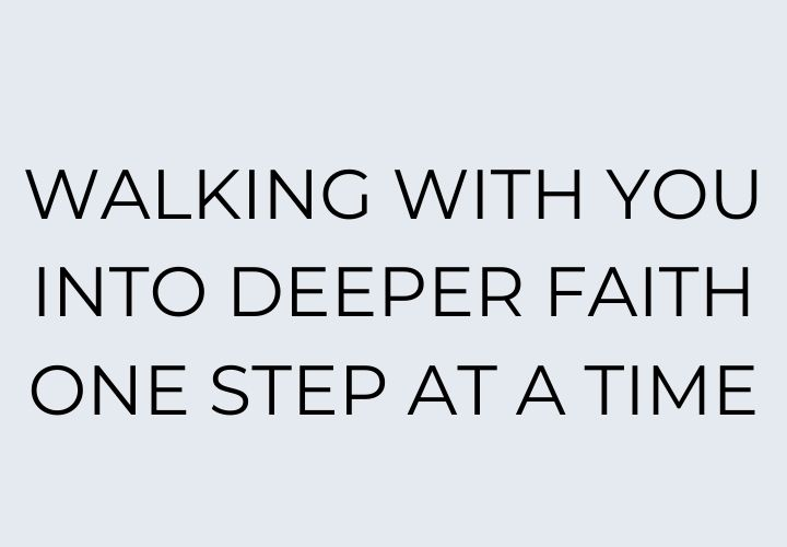 Walking-with-you-into-deeper-faith-one-step-at-a-time